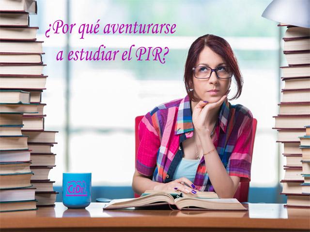 ¿Por qué aventurarse a estudiar el PIR?